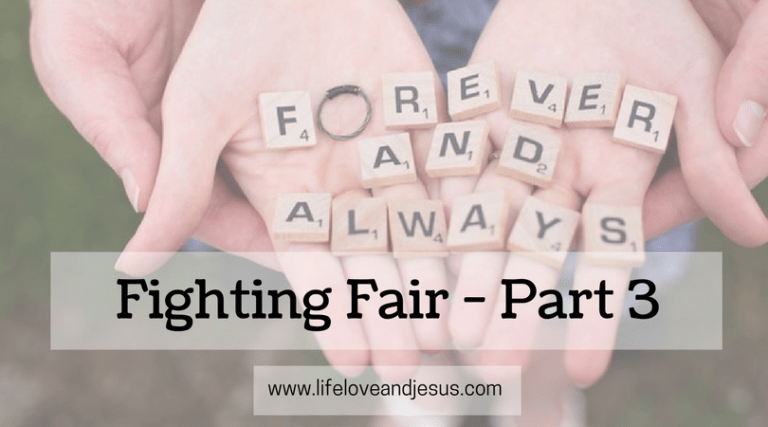 Fighting Fair in Marriage – Part 3