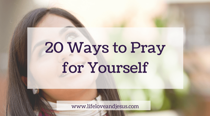 20 ways to pray for yourself
