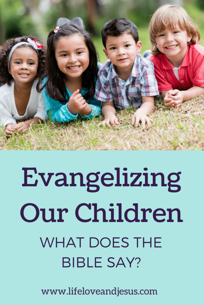 evangelizing our children what does the bible say
