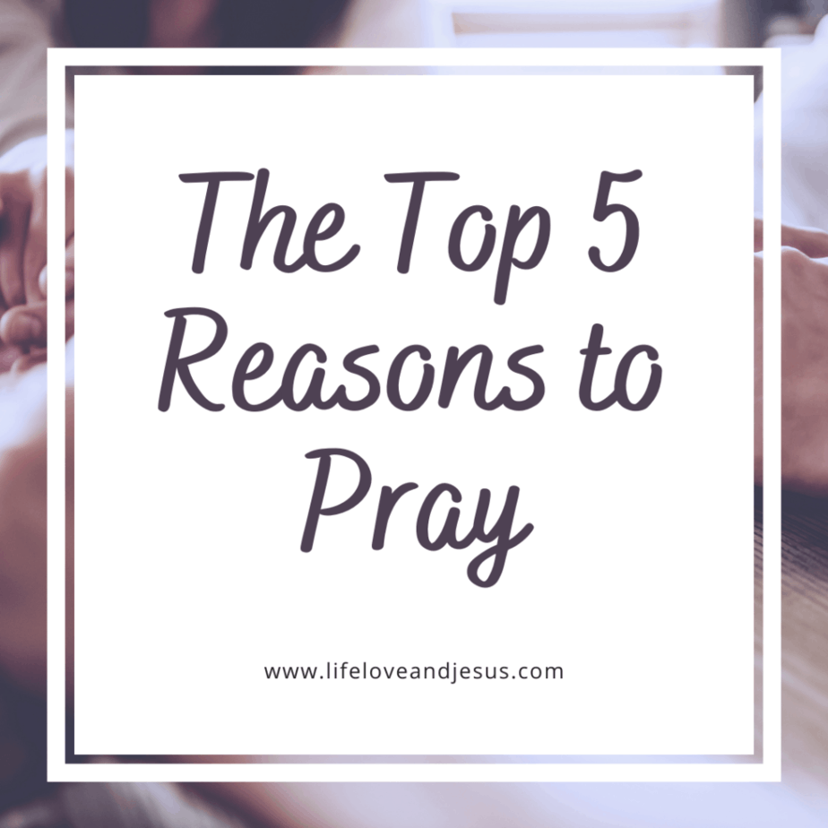 the top 5 reasons to pray