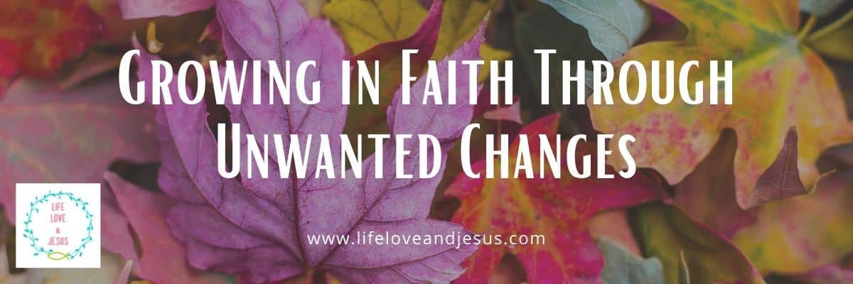 growing in faith through unwanted change